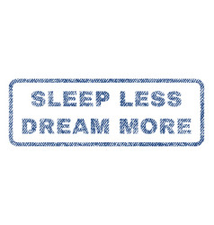 Sleep less dream more textile stamp vector