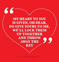 Inspirational love quote my heart to you is given vector
