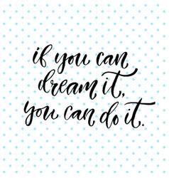 Inspirational calligraphy if you can dream it you vector