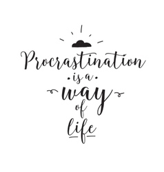 Procrastination is a way of life funny quote vector