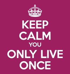 Keep calm you only live once yolo quote poster vector