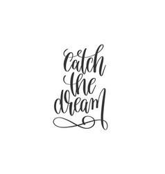 catch the dream - black and white hand lettering vector image vector image
