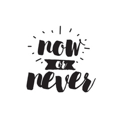 Now or never inspirational quote hand drawn vector