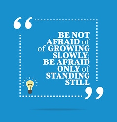 Inspirational motivational quote be not afraid of vector