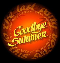 Goodbye Summer - the last party of this season vector image