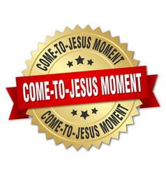 Come-to-jesus moment round isolated gold badge vector