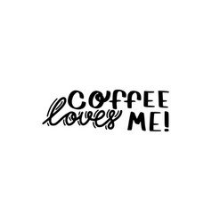 coffee loves me brush hand drawn inscription vector image vector image