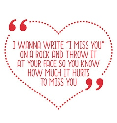 Funny love quote i wanna write i miss you on a vector