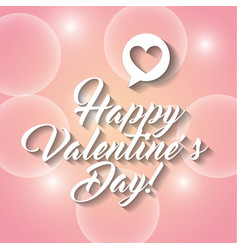 happy valentines day lettering and speech bubble vector image vector image
