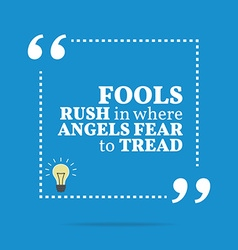 Inspirational motivational quote fools rush in vector