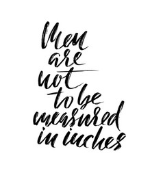 Men are not to be measured in inches hand drawn vector