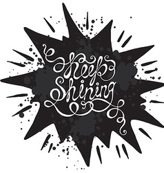 Hand drawn typography poster phrase keep shining vector