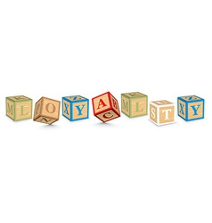 Word loyalty written with alphabet blocks vector