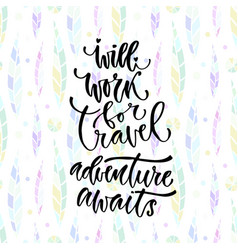 Inspirational calligraphy will work for travel vector