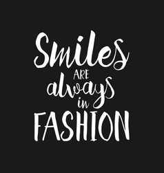 Smiles are always in fashion hand drawn quote vector