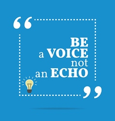 Inspirational motivational quote be a voice not an vector