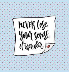 Never lose your sense of wonder hand lettering vector