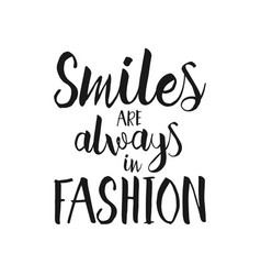 smiles are always in fashion hand drawn quote vector image