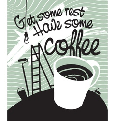 Have some coffee vector image vector image