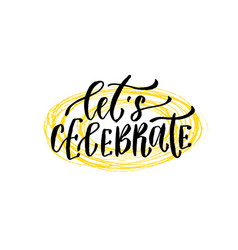 lets celebrate hand lettering calligraphy hand vector image vector image