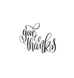 Give thanks - black and white hand lettering vector