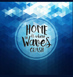 home is where the waves crash - hand drawn quote vector image vector image