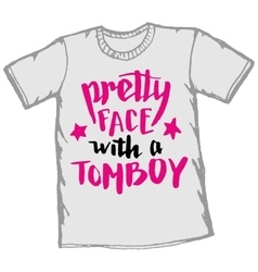 Pretty face with a tomboy t-shirt typography vector