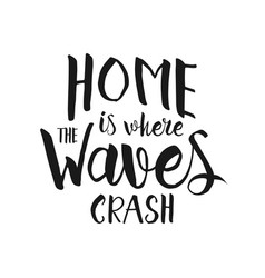 Home is where the waves crash inspirational quote vector