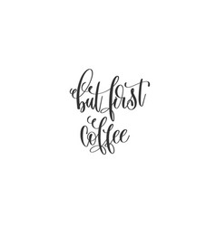 but first coffee - hand lettering inscription vector image vector image