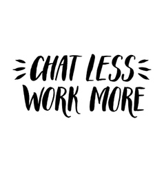 Chat less - work more Calligraphy in vector image