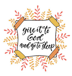 Inspirational calligraphy give it to god and go vector