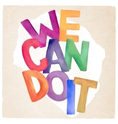 Watercolor we can do it phrase vector