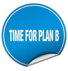 Time for plan b round blue sticker isolated on vector