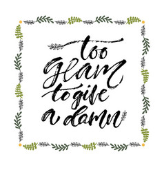 Inspirational calligraphy to glam to give ta damn vector