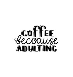 coffee because adulating vector image