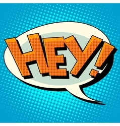 Hey comic book bubble text vector