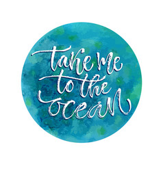 take me to the ocean inspirational calligraphy vector image