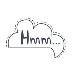Word hmm hand drawn comic speech bubble template vector