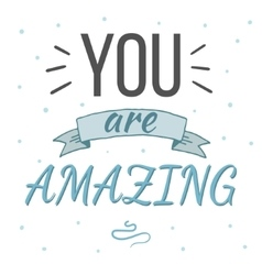 You are amazing typography poster vector