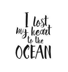 I lost my heart to the ocean - hand drawn quote vector