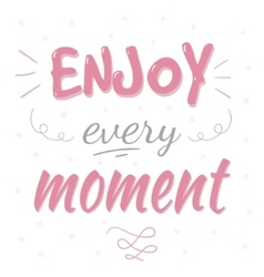 Enjoy every moment typography poster vector