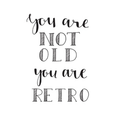 You are not old hand drawn lettering vector