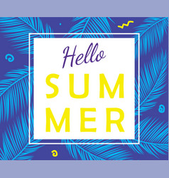 hello summer poster with palm leaves vector image