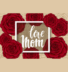 Love mom hand drawn brush pen lettering flowers vector