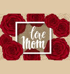 Love mom hand drawn brush pen lettering flowers vector