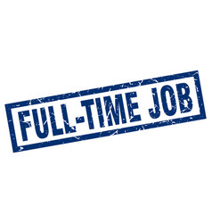 square grunge blue full-time job stamp vector image