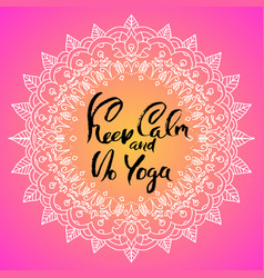 Keep calm and do yoga modern dry brush lettering vector
