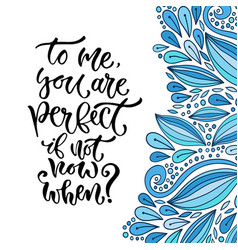 Inspirational calligraphy to me you are perfect vector