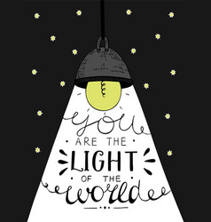 Hand lettering you the light of the world made on vector