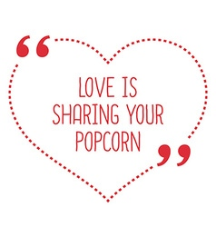 Funny love quote love is sharing your popcorn vector